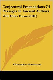 Conjectural Emendations Of Passages In Ancient Authors - Christopher Wordsworth