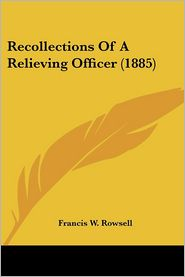 Recollections Of A Relieving Officer (1885) - Francis W. Rowsell