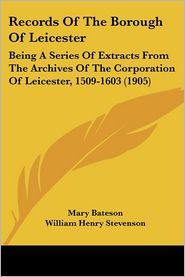 Records Of The Borough Of Leicester - Mary Bateson