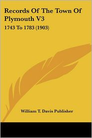 Records Of The Town Of Plymouth V3 - William T. Davis Publisher