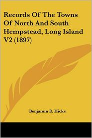 Records Of The Towns Of North And South Hempstead, Long Island V2 (1897) - Benjamin D. Hicks