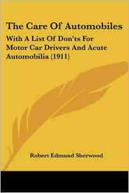 The Care Of Automobiles - Robert Edmund Sherwood