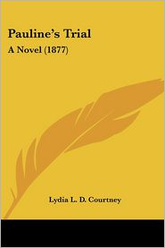 Pauline's Trial - Lydia L. D. Courtney