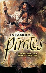 Infamous Pirates: Their Lives and Bloody Exploits