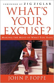 WHAT'S YOUR EXCUSE?: Making the Most of What You Have - John Foppe