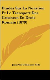 Etudes Sur La Novation Et Le Transport Des Creances En Droit Romain (1879) - Jean Paul Guillaume Gide