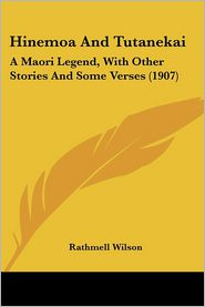 Hinemoa and Tutanekai: A Maori Legend, with Other Stories and Some Verses (1907)