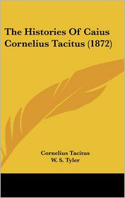 The Histories Of Caius Cornelius Tacitus (1872) - Cornelius Tacitus, William Seymour Tyler (Editor)