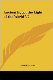 Ancient Egypt The Light Of The World V2 - Gerald Massey