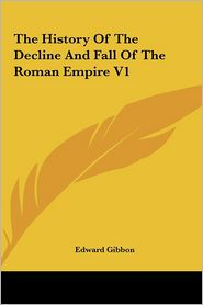 The History Of The Decline And Fall Of The Roman Empire V1 - Edward Gibbon
