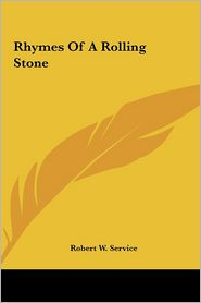 Rhymes Of A Rolling Stone - Robert W. Service