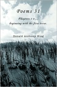 Poems 31: Chapters 1-3 ... Beginning with the First Verse - Donald Anthony King