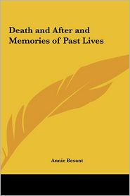 Death And After And Memories Of Past Lives - Annie Besant