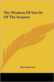 The Wisdom Of Isis Or Of The Serpent - Karl Anderson