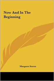 Now And In The Beginning - Margaret Storm
