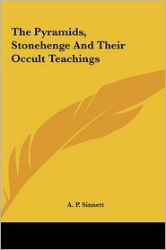 The Pyramids, Stonehenge And Their Occult Teachings - A.P. Sinnett
