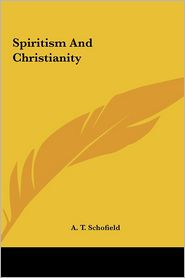 Spiritism And Christianity - A. T. Schofield