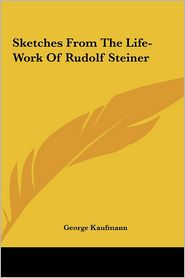 Sketches from the Life-Work of Rudolf Steiner Sketches from the Life-Work of Rudolf Steiner