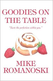 Goodies on the Table: Taste the Perfection within You - Mike Romanoski