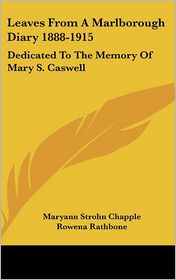 Leaves From A Marlborough Diary 1888-1915: Dedicated To The Memory Of Mary S. Caswell - Maryann Strohn Chapple, Rowena Rathbone, Dorothy Davis Murphy