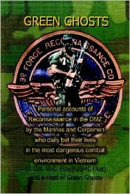 Green Ghosts: Personal Accounts of Reconnaissance in the DMZ by the Marines and Corpsmen who Daily Bet their Lives in the Most Dangerous Combat Environment in Vientam - W. C. Floyd, The Members of the Hosts of Green Ghosts, A Host of Green Ghost