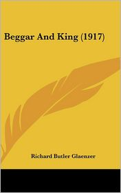 Beggar And King (1917) - Richard Butler Glaenzer