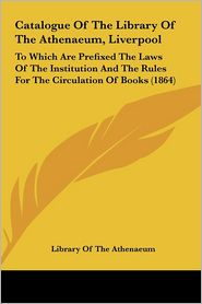 Catalogue Of The Library Of The Athenaeum, Liverpool - Library Of The Athenaeum
