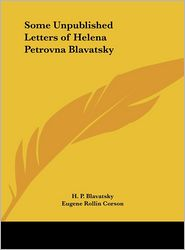 Some Unpublished Letters of Helena Petrovna Blavatsky - H.P. Blavatsky, Eugene Rollin Corson