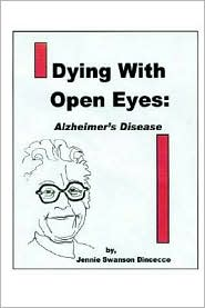 Dying with Open Eyes: Alzheimer's Disease - Jennie Swanson Dincecco