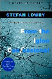 From the Igloo Confessional: A Novel of Poetry - Stefan Lowry