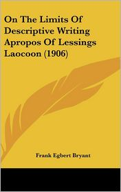 On The Limits Of Descriptive Writing Apropos Of Lessings Laocoon (1906) - Frank Egbert Bryant