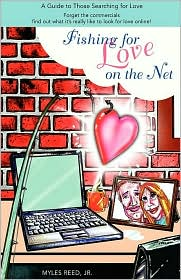 Fishing for Love on the Net: A Guide to Those Searching for Love - Myles Reed, Jr. Myles Reed