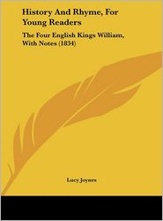 History and Rhyme, for Young Readers: The Four English Kings William, with Notes (1834) - Lucy Joynes