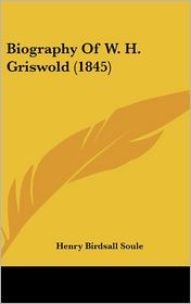 Biography of W.H. Griswold (1845) - Henry Birdsall Soule