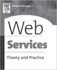 Web Services: Theory and Practice - Anura Guruge
