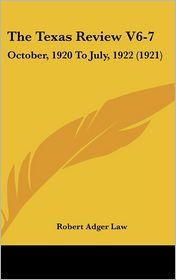 The Texas Review V6-7: October, 1920 To July, 1922 (1921) - Robert Adger Law (Editor)
