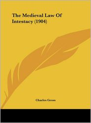 The Medieval Law Of Intestacy (1904) - Charles Gross