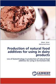 Production of natural food additives for using in dairy products - Abeer Amer, Mohamed Amer