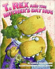 T. Rex and the Mother's Day Hug - Lois G. Grambling, Jack E. Davis (Illustrator)