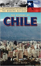 History of Chile (Histories of the Modern Nations Series) - John L. Rector, John E. Findling (Editor), Frank W. Thackeray (Editor)