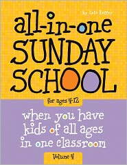 All-In-One Sunday School Volume 4: When You Have Kids of All Ages in One Classroom - Lois Keffer