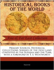 Shrines of the Holy Land Contested by the Russian and the Turk - Palestine, Foreword by T.S. Wentworth