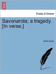 Savonarola; A Tragedy. [In Verse.] - Alfred Austin