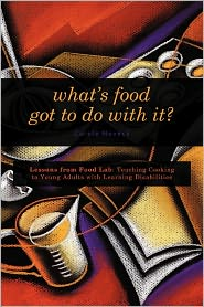 What's Food Got to Do with It?: Lessons from Food Lab: Teaching Cooking to Young Adults with Learning Disabilities