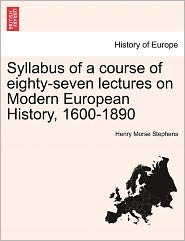 Syllabus Of A Course Of Eighty-Seven Lectures On Modern European History, 1600-1890 - Henry Morse Stephens