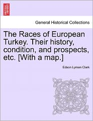 The Races Of European Turkey. Their History, Condition, And Prospects, Etc. [With A Map.] - Edson Lyman Clark