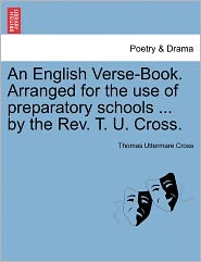 An English Verse-Book. Arranged For The Use Of Preparatory Schools ... By The Rev. T. U. Cross. - Thomas Uttermare Cross