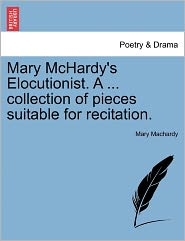 Mary Mchardy's Elocutionist. A ... Collection Of Pieces Suitable For Recitation. - Mary Machardy