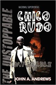 Chico Rudo. El Imparable - John A Andrews