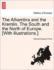 The Alhambra And The Kremlin. The South And The North Of Europe. [With Illustrations.] - Samuel Iren Us Prime